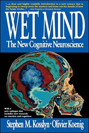 WET MIND: The New Cognitive Neuroscience