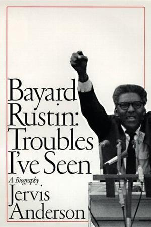BAYARD RUSTIN: TROUBLES I'VE SEEN