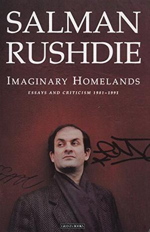 imaginary homelands by salman rushdie kirkus reviews