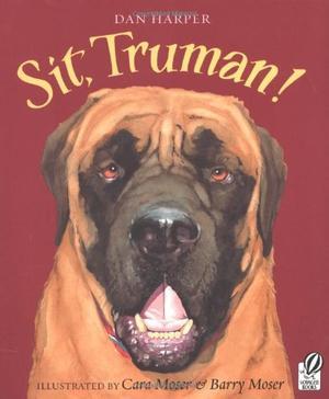 """""""SIT, TRUMAN!"""""""