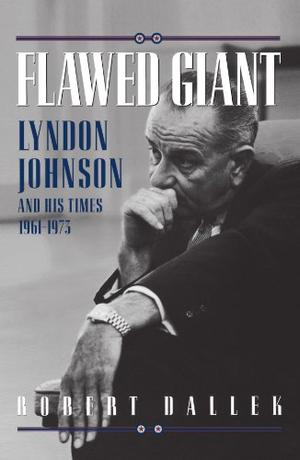 """""""FLAWED GIANT: Lyndon Johnson and His Times, 1961-1973"""""""