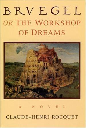 BRUEGEL, OR THE WORKSHOP OF DREAMS