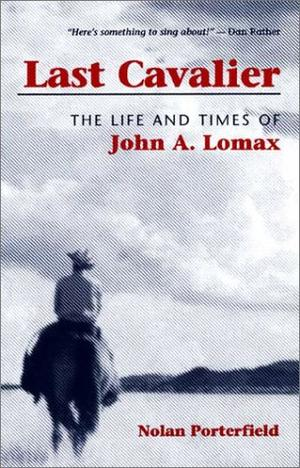 """LAST CAVALIER: The Life and Times of John A. Lomax, 1867-1948"""