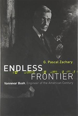 """ENDLESS FRONTIER: Vannevar Bush, Engineer of the American Century"""