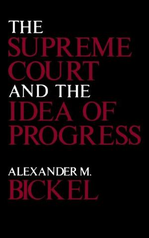 THE SUPREME COURT AND THE IDEA OF PROGRESS