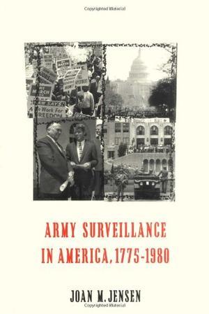 ARMY SURVEILLANCE IN AMERICA, 1775-1980
