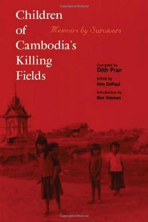 CHILDREN OF CAMBODIA'S KILLING FIELDS: Memoirs by Survivors