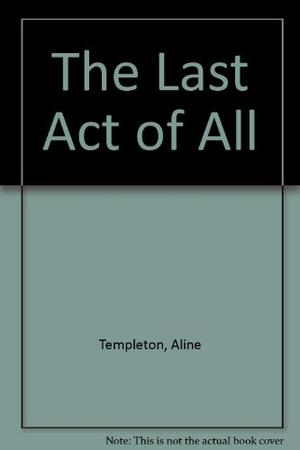 THE LAST ACT OF ALL