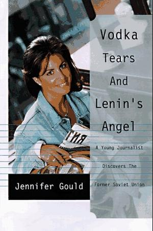 VODKA, TEARS, AND LENIN'S ANGEL