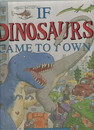IF DINOSAURS CAME TO TOWN