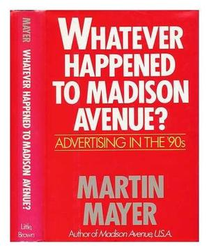 WHATEVER HAPPENED TO MADISON AVENUE?