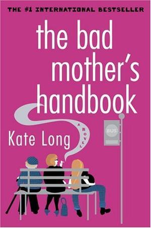 THE BAD MOTHER'S HANDBOOK