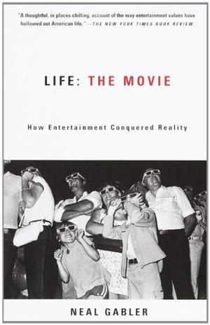 LIFE THE MOVIE: How Entertainment Conquered Reality