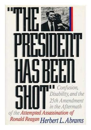 'THE PRESIDENT HAS BEEN SHOT'