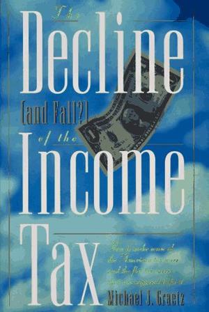 THE DECLINE (AND FALL?) OF THE INCOME TAX