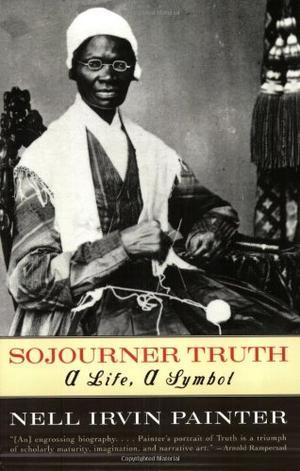 """SOJOURNER TRUTH: A Life, a Symbol"""