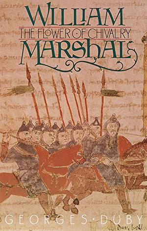 WILLIAM MARSHAL: The Flower of Chivalry