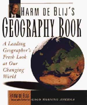 HARM DE BLIJ'S GEOGRAPHY BOOK