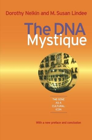 THE DNA MYSTIQUE: The Gene as a Cultural Icon