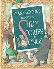 DIANE GOODE'S BOOK OF SILLY STORIES AND SONGS