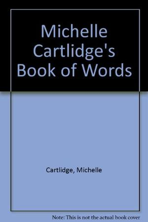 MICHELLE CARTLIDGE'S BOOK OF WORDS