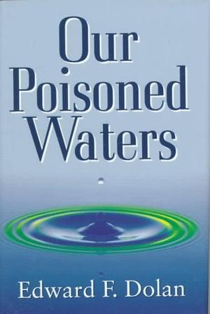 OUR POISONED WATERS