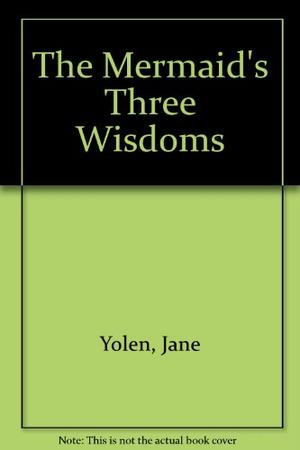 THE MERMAID'S THREE WISDOMS