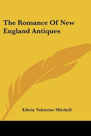 THE ROMANCE OF NEW ENGLAND ANTIQUES