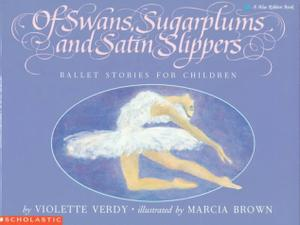 OF SWANS, SUGARPLUMS, AND SATIN SLIPPERS