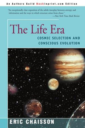 THE LIFE ERA: Cosmic Selection and Conscious Evolution