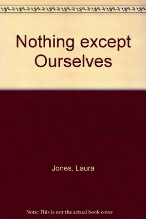 NOTHING EXCEPT OURSELVES