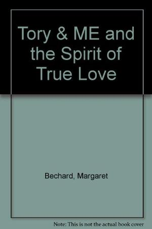 TORY AND ME AND THE SPIRIT OF TRUE LOVE