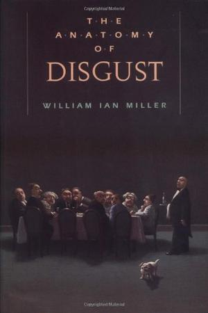 THE ANATOMY OF DISGUST by William Ian Miller | Kirkus Reviews