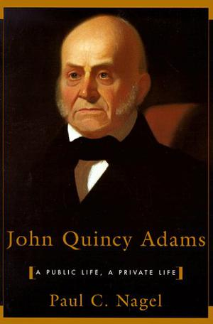 """JOHN QUINCY ADAMS: A Public Life, A Private Life"""