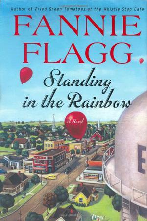 Standing In The Rainbow By Fannie Flagg Kirkus Reviews