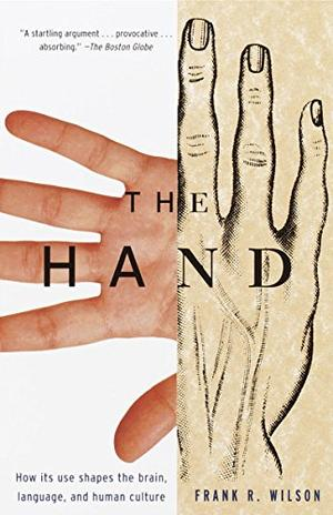 """""""THE HAND: How Its Use Shapes the Brain, Language, and Human Culture"""""""