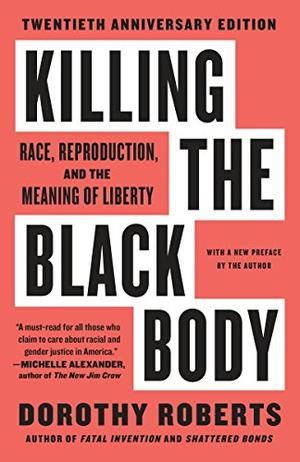 """""""KILLING THE BLACK BODY: Race, Reproduction, and the Meaning of Liberty"""""""