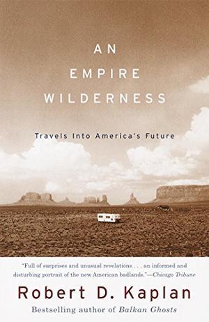 AN EMPIRE WILDERNESS: Travels into America's Future