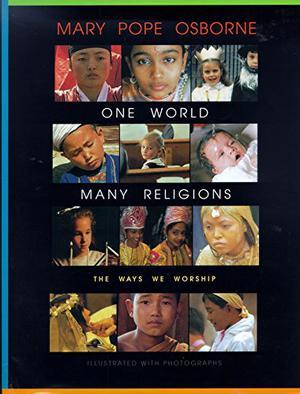 """""""ONE WORLD, MANY RELIGIONS: The Ways We Worship"""""""