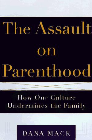 THE ASSAULT ON PARENTHOOD