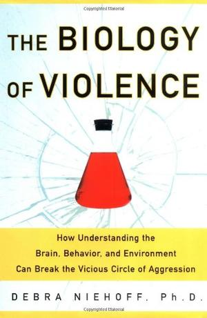 THE BIOLOGY OF VIOLENCE