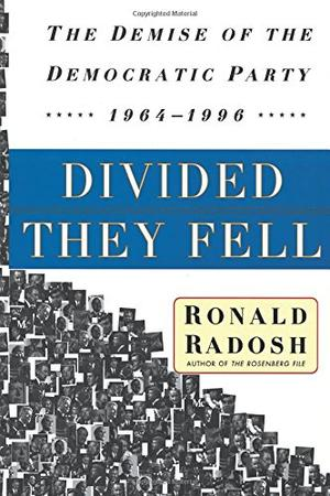 """""""DIVIDED THEY FELL: The Demise of the Democratic Party, 1964-1996"""""""