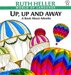 """""""UP, UP AND AWAY: A Book About Adverbs"""""""