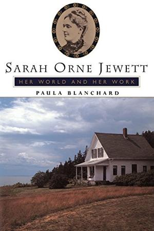 SARAH ORNE JEWETT: Her World and Her Work