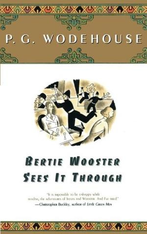 BERTIE WOOSTER SEES IT THROUGH