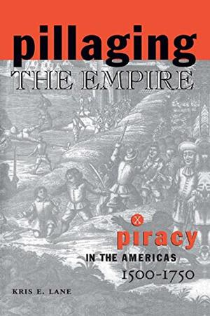 """PILLAGING THE EMPIRE: Piracy in the Americas, 1500-1750"""
