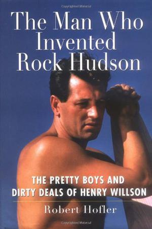 The Man Who Invented Rock Hudson By Robert Hofler Kirkus