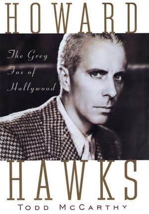 HOWARD HAWKS: The Grey Fox of Hollywood
