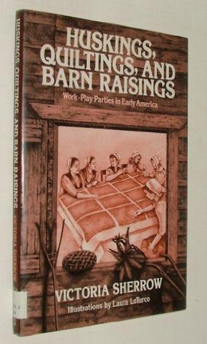 HUSKINGS, QUILTINGS, AND BARN RAISINGS