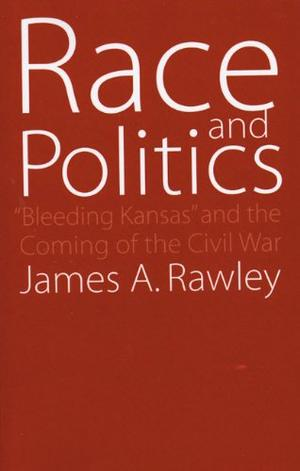 RACE AND POLITICS: Bleeding Kansas and the Coming of the Civil War